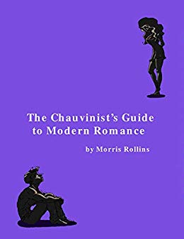 The Chauvinist's Guide to Modern Romance: A Real Life Comedy About Men & Women