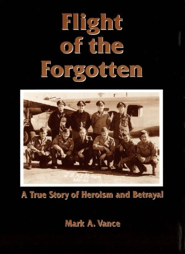 Flight of the Forgotten: A True Story of Heroism and Betrayal