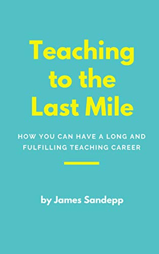 Free: Teaching to the Last Mile: How You Can Have a Long and Fulfilling Teaching Career