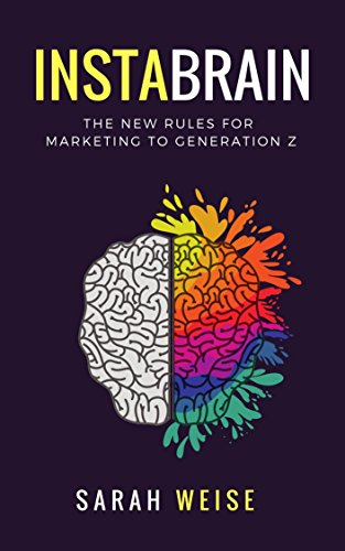 InstaBrain: The New Rules for Marketing to Generation Z