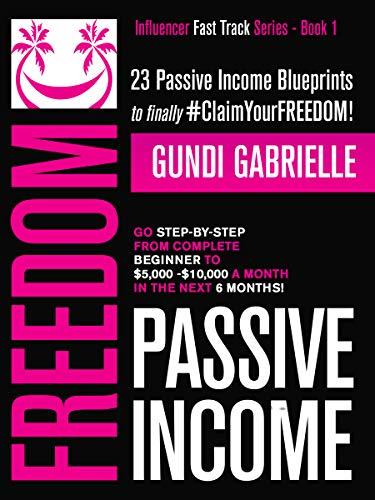 Passive Income Freedom: 23 Passive Income Blueprints
