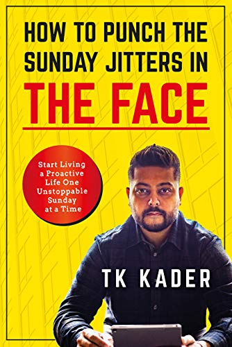 Free: How to Punch the Sunday Jitters in the Face: Start Living a Proactive Life One Unstoppable Sunday at a Time