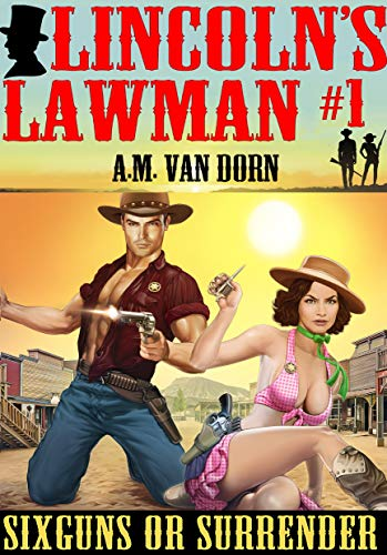 Lincoln's Lawman #1 Sixguns or Surrender