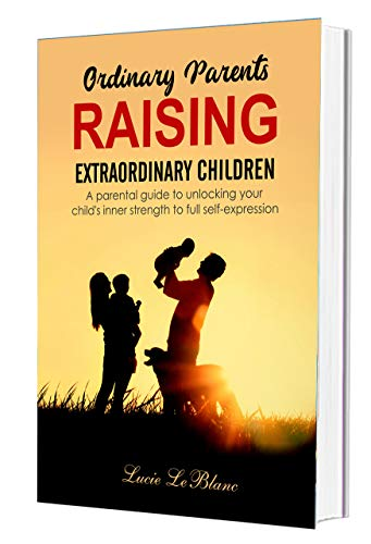 Free: Ordinary Parents Raising Extraordinary Children (Book 1 of 2)