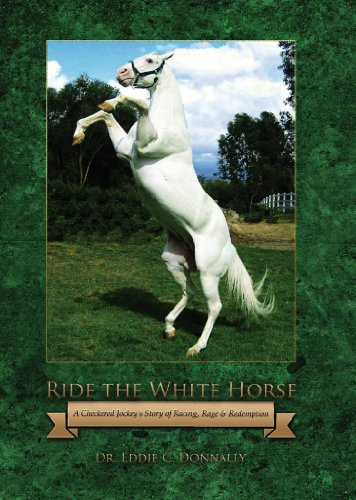 Free: Ride The White Horse: A Checkered Jockey's Story of Racing, Rage and Redemption