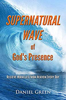 Free: Supernatural Wave of God's Presence: Receive Miracles From Heaven Every Day
