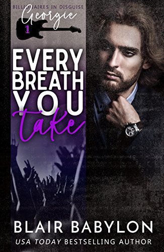 Free: Every Breath You Take (Billionaires in Disguise: Georgie and Xan, Book 1)