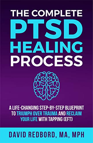 The Complete PTSD Healing Process: A Life-Changing Step-by-Step Blueprint to Triumph Over Trauma and Reclaim Your Life with Tapping (EFT)
