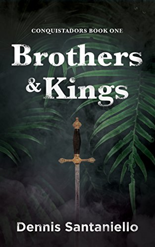 Free: Brothers and Kings: Conquistadors (Book 1)