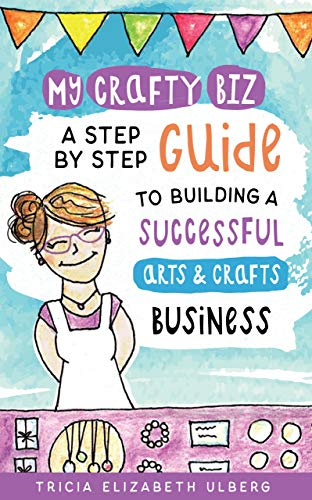 Free: My Crafty Biz: A Step-by-Step Guide to Building a Successful Arts and Crafts Business