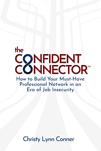 Free: The Confident Connector™: How to Build Your Must-Have Professional Network in an Era of Job Insecurity