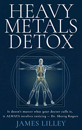 Free: Heavy Metals Detox: The simple approach to removing Aluminum, Mercury, Lead, Arsenic and Cadmium from the body