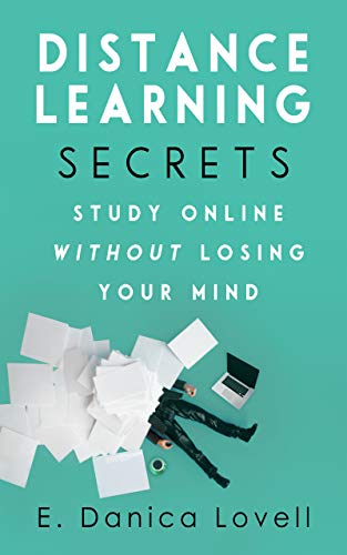 Distance Learning Secrets – Study Online Without Losing Your Mind