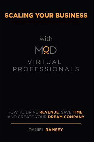 Free: Scaling Your Business with MOD Virtual Professionals: How to Drive Revenue, Save Time, and Create Your Dream Company