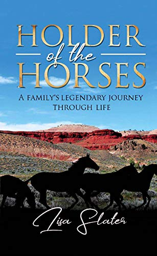 Free: Holder of the Horses: A Family's Legendary Journey Through Life