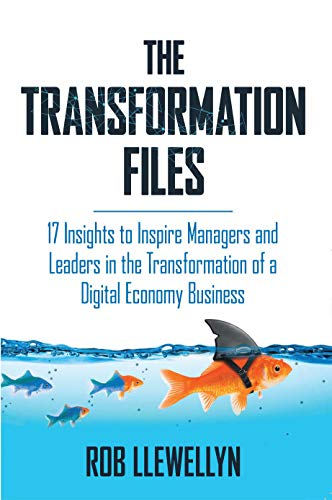 Free: The Transformation Files: 17 Insights to Inspire Managers and Leaders in the Transformation of a Digital Economy Business