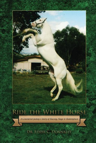 Ride The White Horse: A Checkered Jockeys Story of Racing, Rage and Redemption