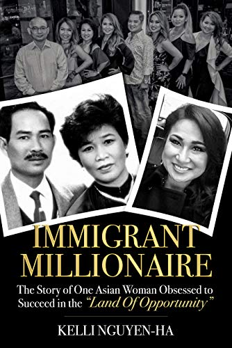 Free: Immigrant Millionaire : The Story of One Asian Woman Obsessed to Succeed in the Land of Opportunity
