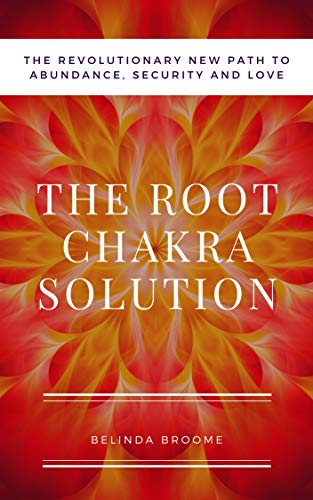The Root Chakra Solution: The Revolutionary New Path to Abundance, Security and Love