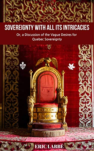Sovereignty With All Its Intricacies: Or, a Discussion of the Vague Desires for Quebec Sovereignty