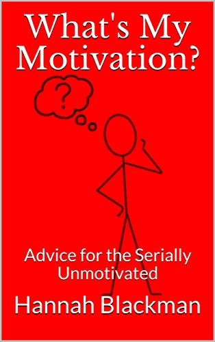 Free: What's My Motivation?: Advice for the Serially Unmotivated