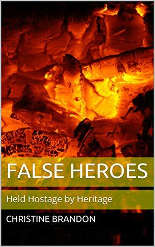 False Heroes: Held Hostage by Heritage