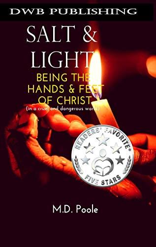 Salt & Light: Being The Hands & Feet of Christ (In a Cruel and Dangerous World)