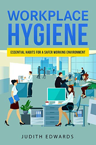 Workplace Hygiene: Essential Habits For A Safer Working Environment
