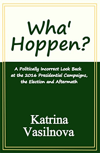 Free: Wha' Hoppen? A Politically Incorrect Look Back at the 2016 Presidential Campaigns, the Election and Aftermath