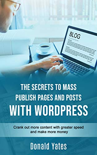 The Secrets to Mass Publish Pages and Posts with WordPress