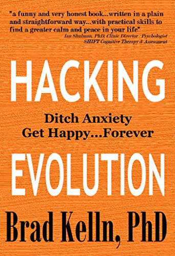 Hacking Evolution: Ditch Anxiety & Get Happy…Forever