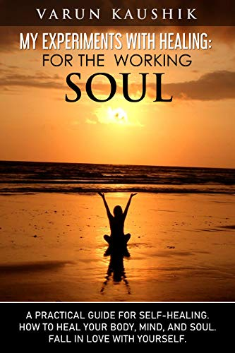My Experiments With Healing: For The Working Soul