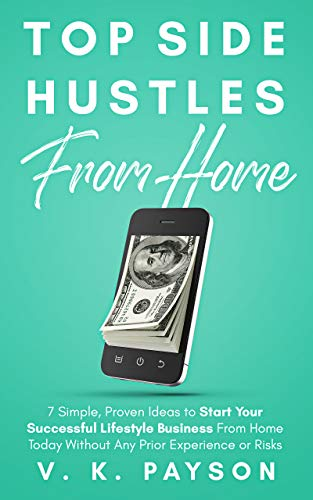 Top Side Hustles From Home 2020: 7 Simple, Proven Ideas to Start Your Successful Lifestyle Business From Home Today