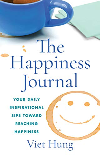 The Happiness Journal: Your Daily Inspirational Sips Toward Reaching Happiness