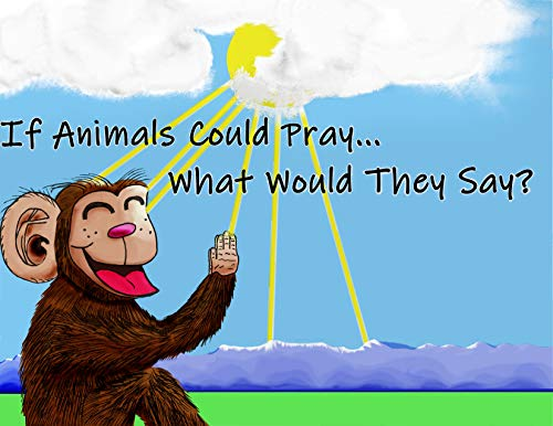 Free: If Animals Could Pray…What Would They Say?