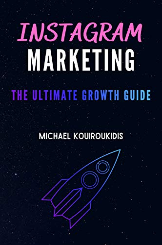 Instagram Marketing: The Ultimate Guide to Grow Your Brand From Zero to Hero in 2021