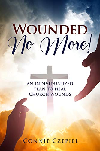 Free: Wounded No More!: An Individualized Plan to Heal Church Wounds
