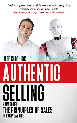Authentic Selling: How to Use the Principles of Sales in Everyday Life
