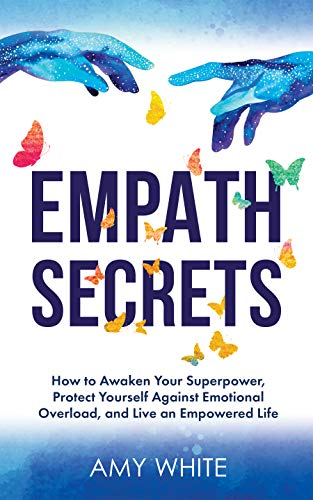 Empath Secrets: How to Awaken Your Superpower, Protect Yourself Against Emotional Overload, and Live an Empowered Life