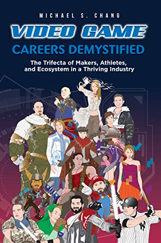 Free: Video Game Careers Demystified: Trifecta of Game Makers, Athletes, and Ecosystem in a Thriving Industry