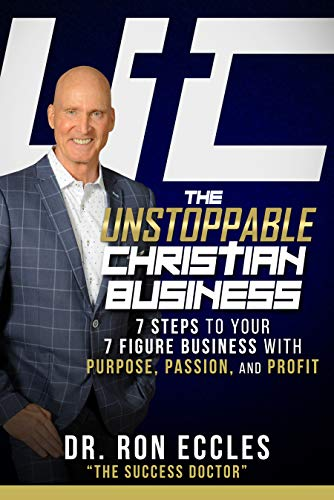 Free: The Unstoppable Christian Business: 7 Steps to Your 7 Figure with Purpose, Passion, and Profit