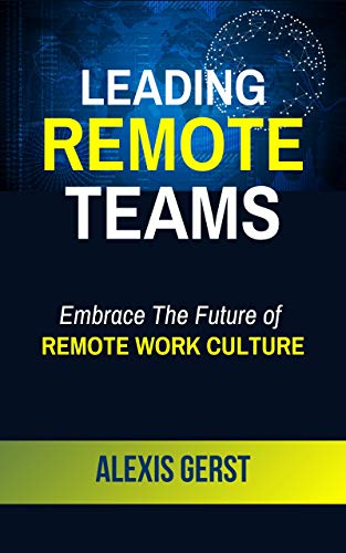 Leading Remote Teams: Embrace the Future of Remote Work Culture
