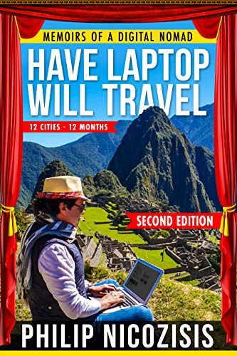 Free: Have Laptop, Will Travel: Memoirs of a Digital Nomad