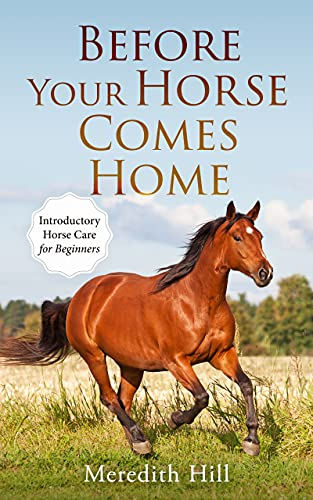 Before Your Horse Comes Home: Introductory Horse Care for Beginners